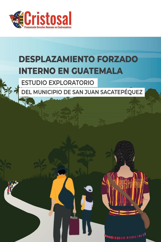 Desplazamiento forzado interno en San Juan Sacatepéquez